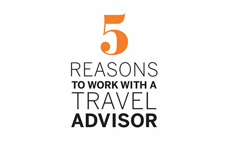 Five Reasons to Work with a Travel Advisor